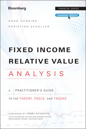 Fixed Income Relative Value Analysis: A Practitioners Guide to the Theory, Tools, and Trades, + Website