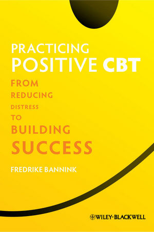 Practicing Positive CBT: From Reducing Distress to Building Success (1119952697) cover image