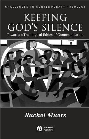 Keeping God's Silence: Towards a Theological Ethics of Communication