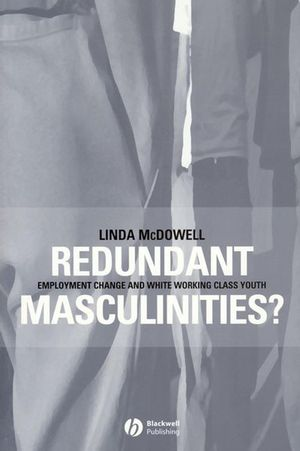Redundant Masculinities?: Employment Change and White Working Class Youth (1444355597) cover image