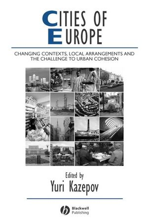 Cities of Europe: Changing Contexts, Local Arrangement and the Challenge to Urban Cohesion (1444399497) cover image
