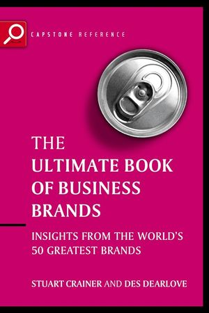 Ultimate Book of Business Brands: Insights from the World's 50 Greatest Brands, 2nd Edition
