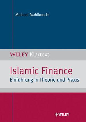 Islamic Finance: Einführung in Theorie und Praxis
