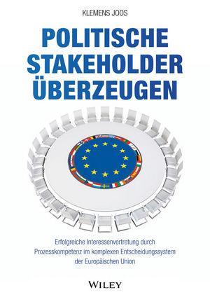 Politische Stakeholder überzeugen: Erfolgreiche Interessenvertretung durch Prozesskompetenz im komplexen Entscheidungssystem der Europäischen Union