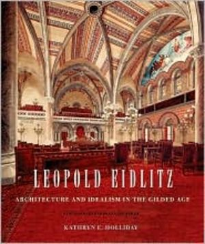 Leopold Eidlitz: Architecture and Idealism in the Gilded Age