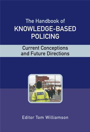 The Handbook of Knowledge Based Policing: Current Conceptions and Future Directions (0470028998) cover image