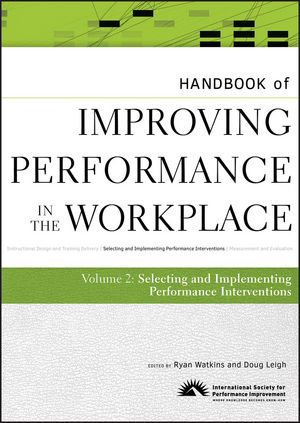 Handbook of Improving Performance in the Workplace, Volume 2, The Handbook of Selecting and Implementing Performance Interventions (0470190698) cover image