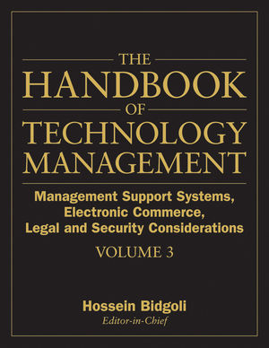 The Handbook of Technology Management, Volume 3, The Handbook of Technology Management, Volume 3: Management Support Systems, Electronic Commerce, Legal and Security Considerations : Management Support Systems, Electronic Commerce, Legal and Security Considerations  (0470249498) cover image