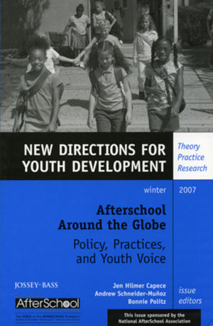 Afterschool Around the Globe: Policy, Practices, and Youth Voice: New Directions for Youth Development, Number 116