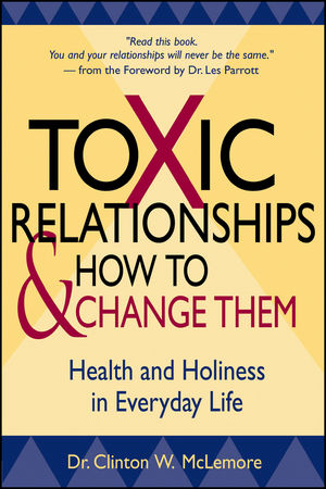 Toxic Relationships and How to Change Them: Health and Holiness in Everyday Life (0470433698) cover image