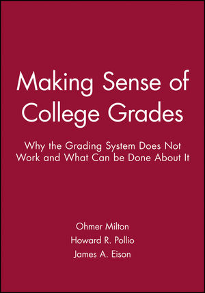 Making Sense of College Grades: Why the Grading System Does Not Work and What Can be Done About It