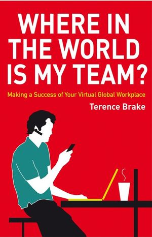 Where in the World is My Team? : Making a Success of Your Virtual Global Workplace