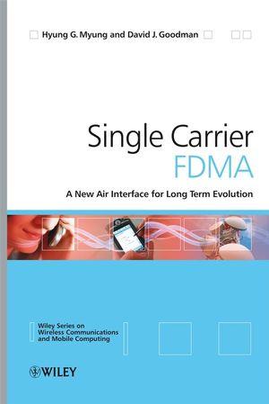 Single Carrier FDMA: A New Air Interface for Long Term Evolution