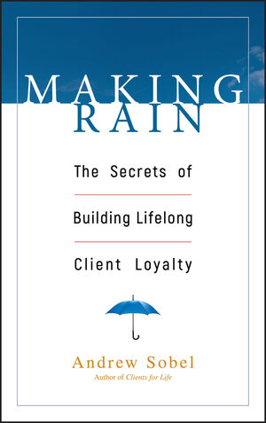 Making Rain: The Secrets of Building Lifelong Client Loyalty (0471264598) cover image