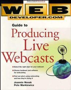 Web Developer.com® Guide to Producing Live Webcasts