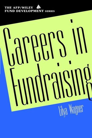 Careers in Fundraising (AFP/Wiley <span class='search-highlight'>Fund</span> <span class='search-highlight'>Development</span> <span class='search-highlight'>Series</span>)