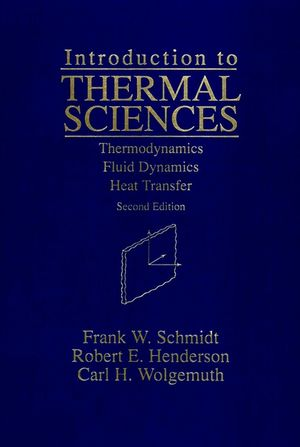 Introduction to Thermal Sciences: Thermodynamics Fluid Dynamics Heat Transfer, 2nd Edition