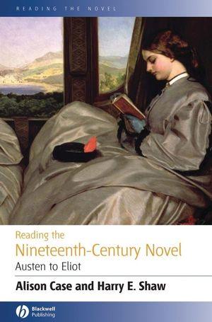 Reading the Nineteenth-century Novel: Austen to Eliot
