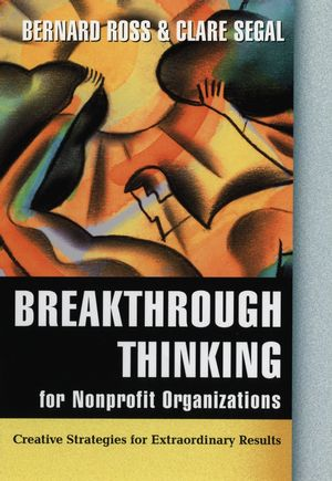 Breakthrough Thinking for Nonprofit Organizations: Creative Strategies for Extraordinary Results (0787955698) cover image