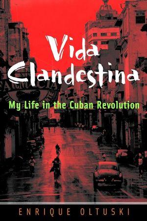 Vida Clandestina: My Life in the Cuban Revolution (0787961698) cover image