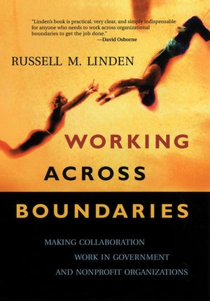 Working Across Boundaries: Making Collaboration Work in Government and Nonprofit Organizations (0787967998) cover image