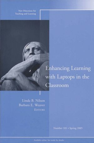 Enhancing Learning with Laptops in the Classroom : New Directions for Teaching and Learning, Number 101 (0787980498) cover image