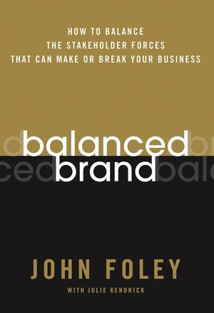 Balanced Brand: How to Balance the Stakeholder Forces That Can Make Or Break Your Business