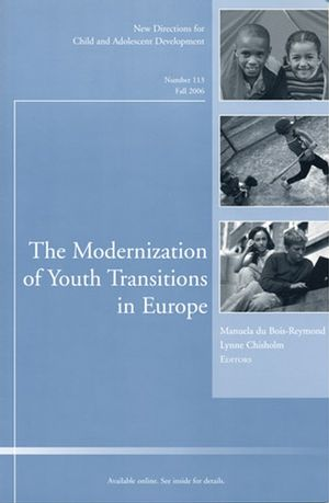 The Modernization of Youth Transitions in Europe : New Directions for Child and Adolescent Development, Number 113