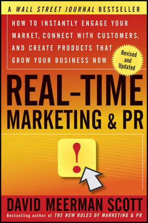 Real-Time Marketing and PR: How to Instantly Engage Your Market, Connect with Customers, and Create Products that Grow Your Business Now, Revised and Updated Edition