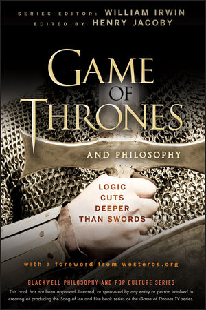 Game of Thrones and Philosophy: Logic Cuts Deeper Than Swords (1118161998) cover image