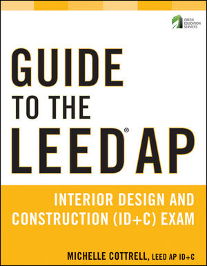 Guide to the LEED AP Interior Design and Construction (ID+C) Exam (1118166698) cover image