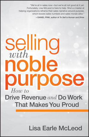 Selling with Noble Purpose: How to Drive Revenue and Do Work That Makes You Proud (1118408098) cover image