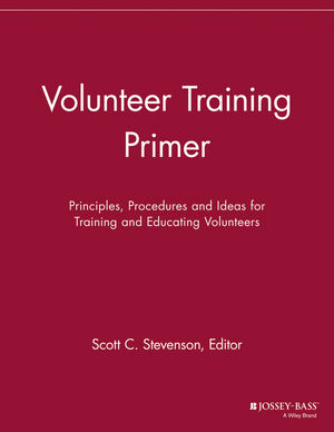 Volunteer Training Primer: Principles, Procedures and Ideas for Training and Educating Volunteers