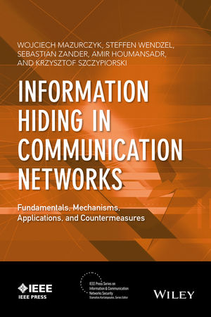 Information Hiding in Communication Networks: Fundamentals, Mechanisms, Applications, and Countermeasures (1118861698) cover image