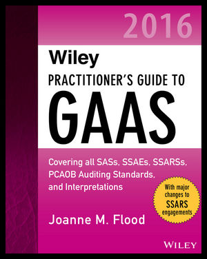Wiley Practitioner's Guide to GAAS 2016: Covering all SASs, SSAEs, SSARSs, PCAOB Auditing Standards, and Interpretations