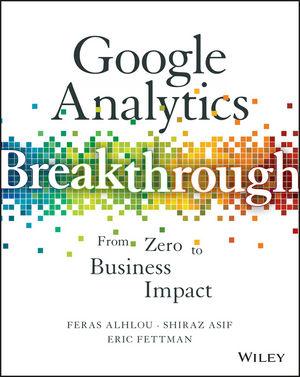Google Analytics Breakthrough: From Zero to Business Impact (1119231698) cover image