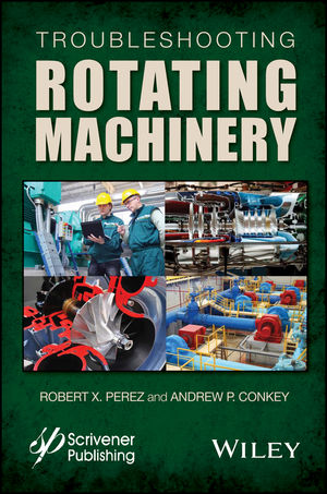 Troubleshooting Rotating Machinery: Including Centrifugal Pumps and Compressors, Reciprocating Pumps and Compressors, Fans, Steam Turbines, Electric Motors, and More (1119294398) cover image