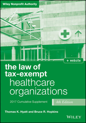 The Law of Tax-Exempt Healthcare Organizations 2017 Cumulative Supplement, 4th Edition + Website