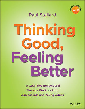 Thinking Good, Feeling Better: A Cognitive Behavioural Therapy Workbook for Adolescents and Young Adults