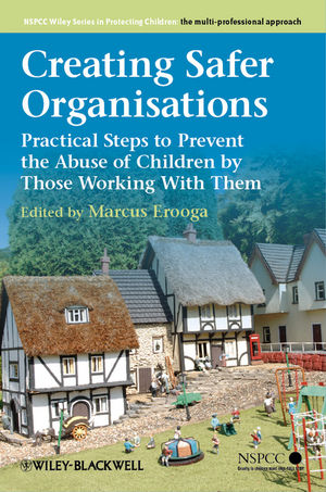 Creating Safer Organisations: Practical Steps to Prevent the Abuse of Children by Those Working With Them (1119972698) cover image