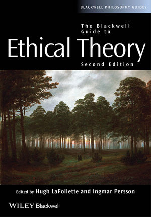 The Blackwell Guide to Ethical Theory, 2nd Edition