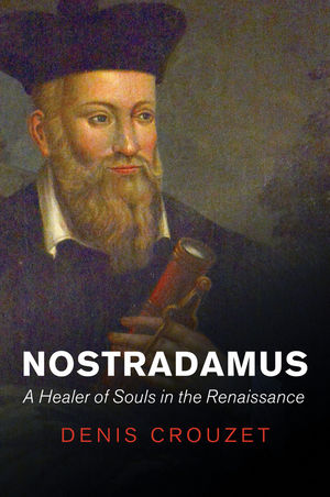 Nostradamus: A Healer of Souls in the Renaissance (1509507698) cover image