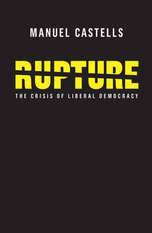 Rupture: The Crisis of Liberal Democracy