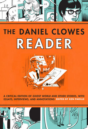 The Daniel Clowes Reader: Ghost World, Nine Short Stories, and Critical Materials - Comics About Art, Adoloescence, and Real Life