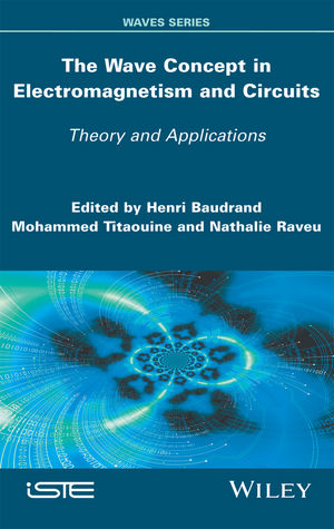 The Wave Concept in Electromagnetism and Circuits: Theory and Applications