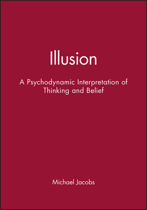 Illusion: A Psychodynamic Interpretation of Thinking and Belief