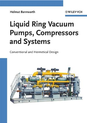 Liquid Ring Vacuum Pumps, Compressors and Systems: Conventional and Hermetic Design (3527312498) cover image