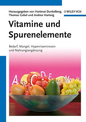 Vitamine und Spurenelemente: Bedarf, Mangel, Hypervitaminosen und Nahrungsergänzung