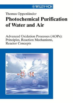 Photochemical Purification of Water and Air: Advanced Oxidation Processes (AOPs) - Principles, Reaction Mechanisms, Reactor Concepts