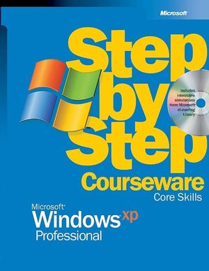 Microsoft<sup>®</sup> Windows<sup>®</sup> XP Professional Step-by-Step Courseware Core Skills